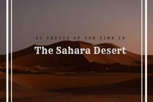 Visiting the Sahara Desert in 30 Photos   We HAD to Extend Our Stay