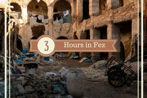 Visiting Fez, Morocco   A 3 Hour Pit Stop to Stretch Our Legs