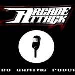 Arcade Attack Podcast – February (2 of 2) 2017