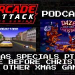 Arcade Attack Podcast – December (3 of 4) 2017