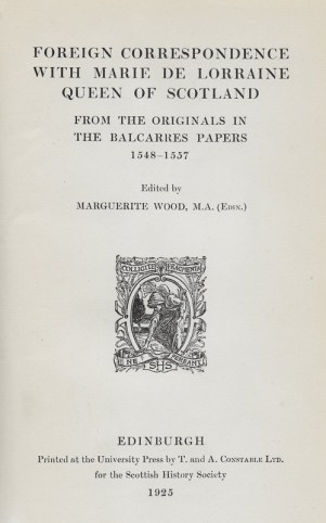 The title page of Marguerite Wood's book, 'Foreign Correspondence with Marie de Lorraine, Queen of Scotland', submitted for her PhD.