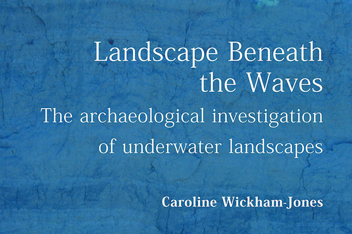 Review – Landscape Beneath the Waves: the archaeological investigation of underwater landscapes