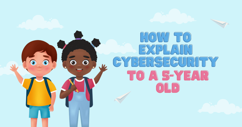How To Explain Cybersecurity To A 5-year Old