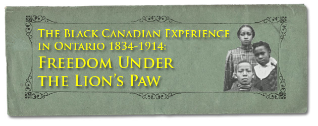 The Black Canadian Experience in Ontario 1834-1914: Freedom Under the Lion's Paw - Page Banner
