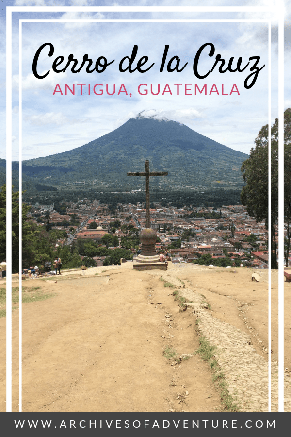 If you're looking for things to do in Antigua, Guatemala, make time to hike the Cerro de la Cruz - the most scenic point in Antigua! With great views of Antigua and a lovely hike in the forest, the Hill of the Cross is a great way to spend an afternoon! #Guatemala #AntiguaGuatemala #GuatemalaHiking #CerrodelaCruz