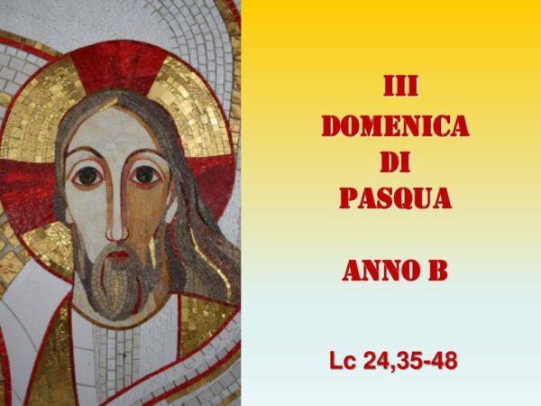 III DOMENICA DI PASQUA ANNO B Lc 24,35-48