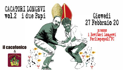 Cacatori Longevi vol.2 (i due Papi)