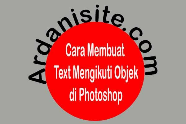 Cara membuat text melingkar mengikuti objek shape di Photoshop CS6