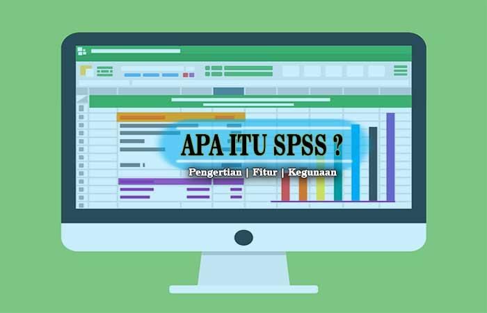 Apa Itu Aplikasi SPSS dan Apa kegunaannya serta fitur SPSS
