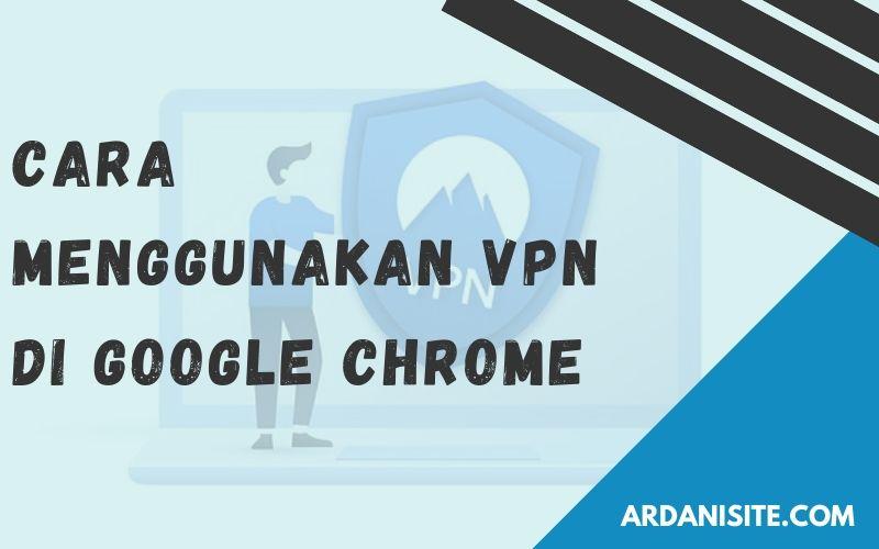 Cara Menggunakan Vpn Di Chrome Untuk Mengakses Situs Blokir