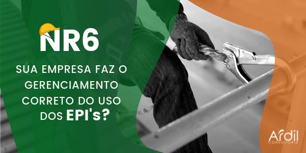 NR 6 – Sua empresa faz o gerenciamento correto do uso dos EPI's?