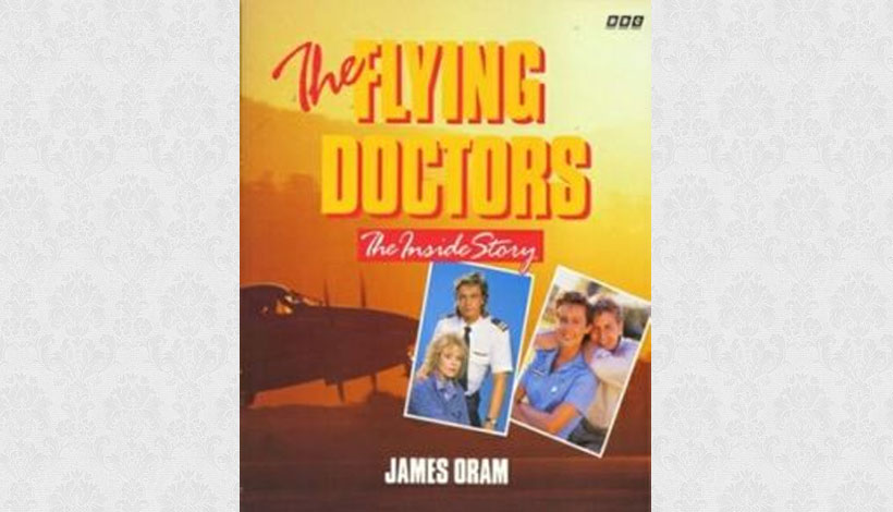 The Flying Doctors: The Inside Story by James Oram (1991)