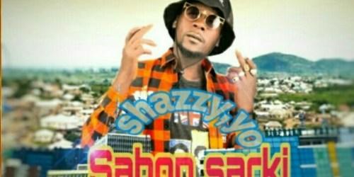 Sabon Sarki By - Shazzy Yo