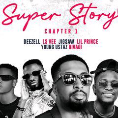 MUSIC: Deezell Ft. Lsvee x Jigsaw x Lil Prince x Divadiii x Young Ustaz - Super Story (Chapter1)