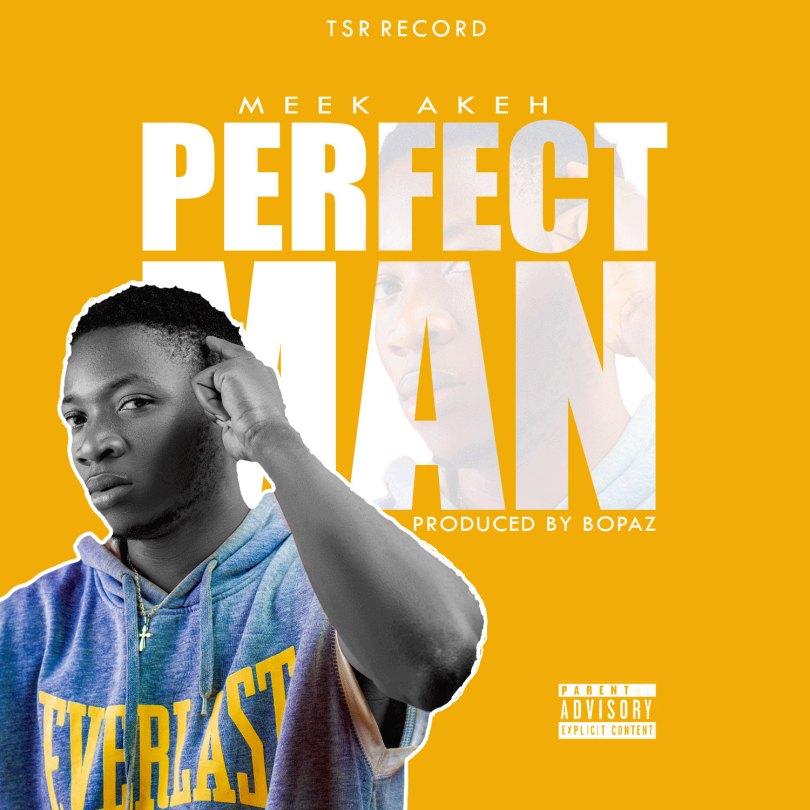 MUSIC: Meek Akeh - Perfect Man (Prod By. Bopaz)
