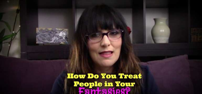 how do you treat people in your fantasies?