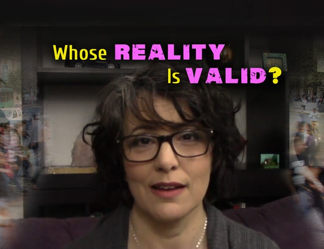 Whose Reality Is Valid?