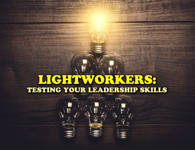 Lightworkers: Testing Your Leadership Skills