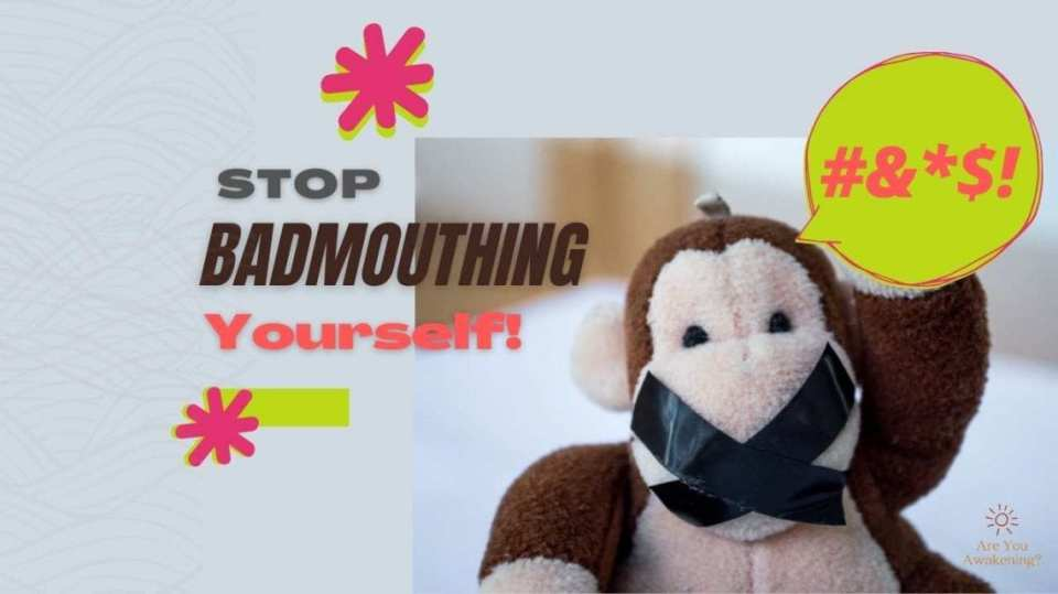 Video:  Stop Badmouthing Yourself!