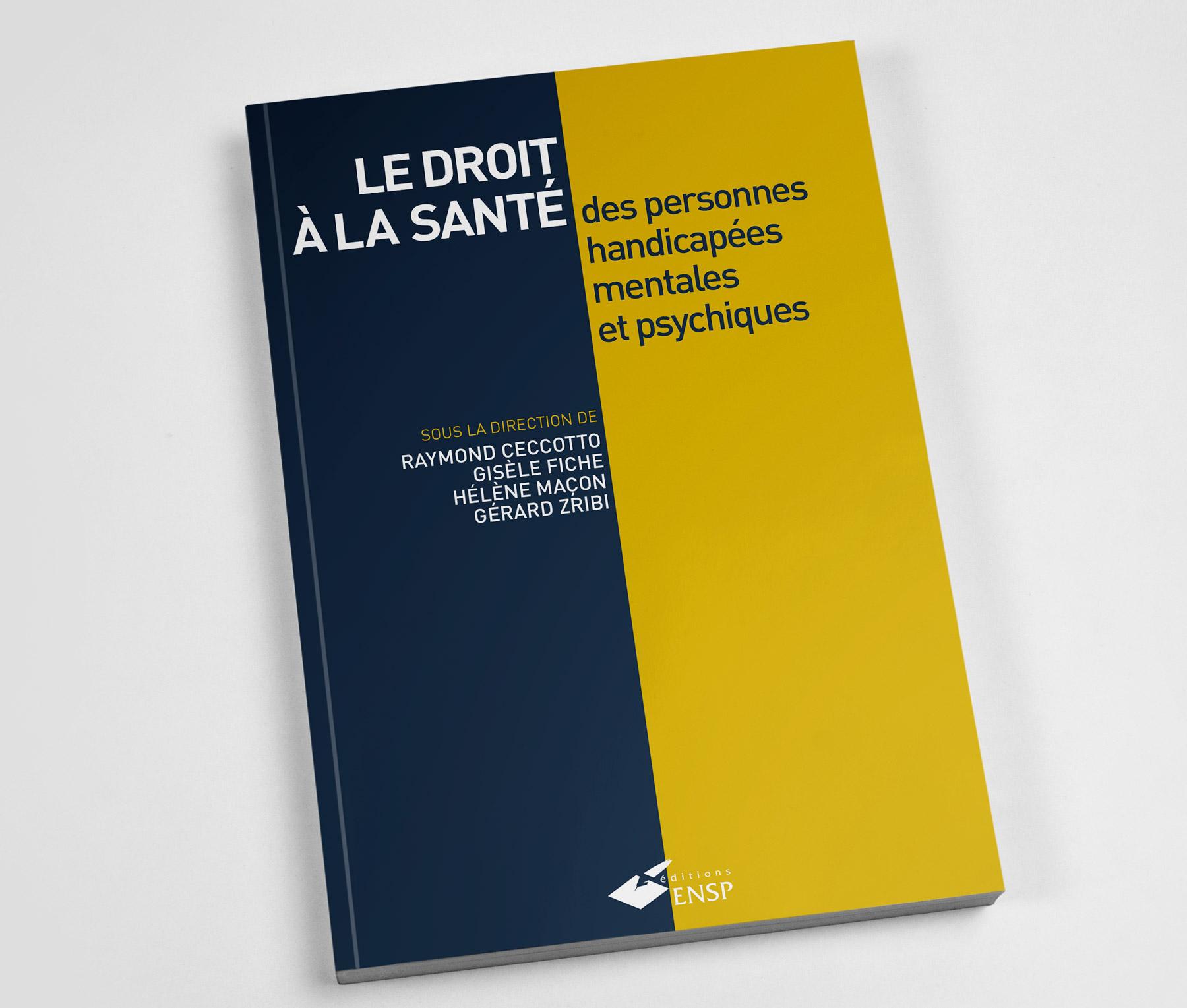Publication Le droit à la santé des personnes handicapées mentales et psychiques par Gérard Zribi, Hélène Maçon, Gisèle Fiche et Raymond Ceccotto
