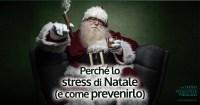 Perché lo stress di Natale (e come prevenirlo)