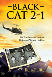 "New Vietnam War Memoir ""Black Cat 2-1:The True Story of a Vietnam Helicopter Pilot and His Crew"""