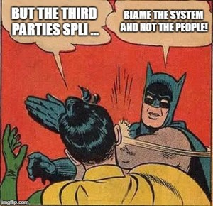 """""""But the third parties split..."""" """"Blame the system and not the people"""""""