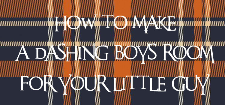 How to Make a Dashing Boys Room For Your Little Guy