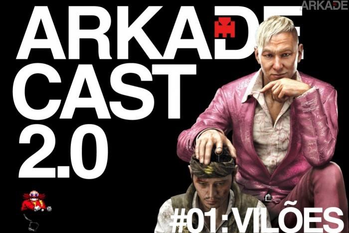 ArkadeCast 2.0 Episódio #01: vilões do mundo dos games