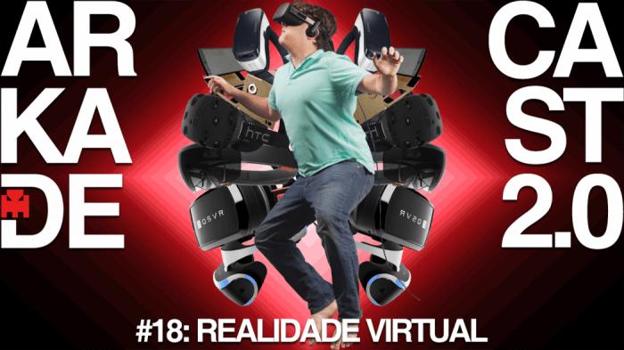 ArkadeCast 2.0 #18: Realidade virtual e outras tendências que (não) deram certo