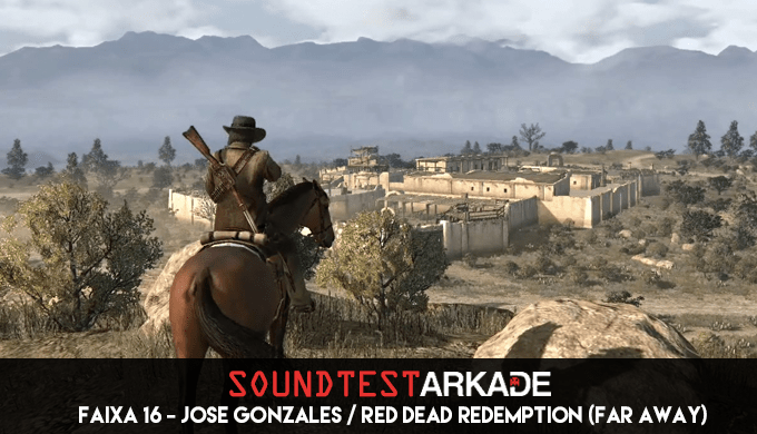 Sound Test Arkade Faixa 16 – José Gonzáles / Red Dead Redemption (Far Away)