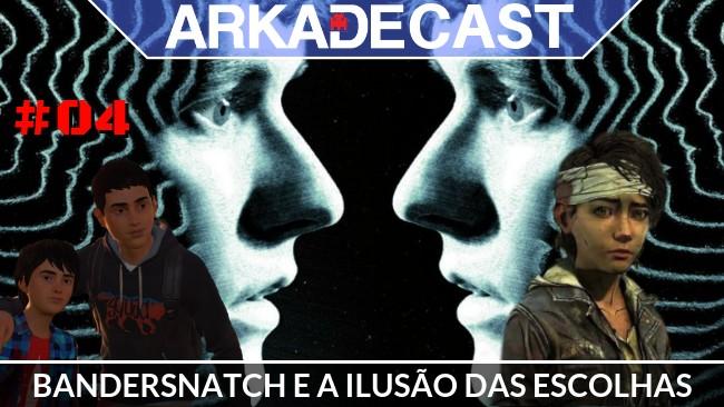 Arkade Cast #04: Black Mirror Bandersnatch, Telltale, e as falsas escolhas que fazemos