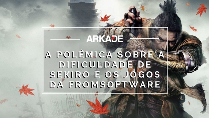 Editorial: A polêmica sobre a dificuldade de Sekiro e os jogos da FromSoftware