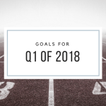 Goals for Q1 of 2018