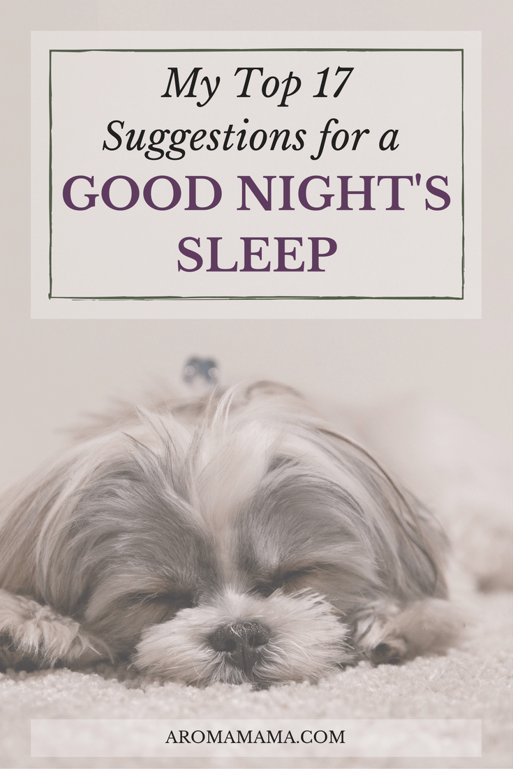 Sleep is so important to good health! Check out My Top 17 Suggestions for a Good Night's Sleep. There are a lot of great ideas for a better sleep experience.
