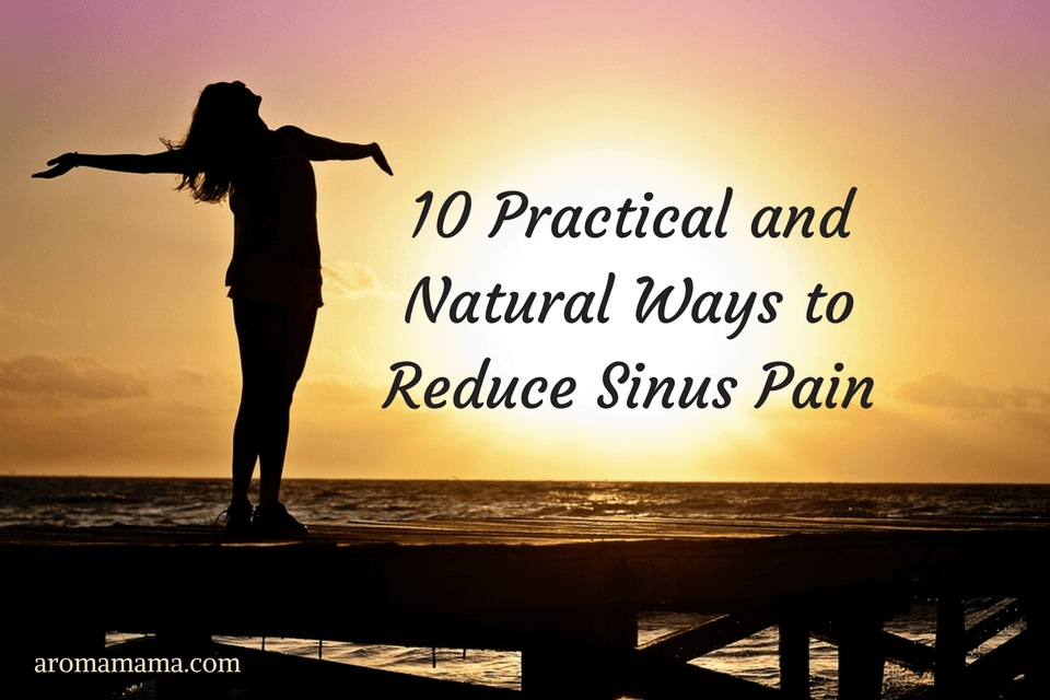 10 Practical and Natural Ways to Reduce Sinus Pain Naturally