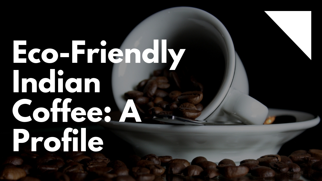 Eco-Friendly Indian Coffee: A Profile