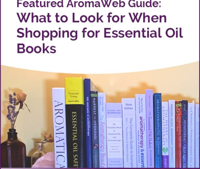 How To Find And Purchase Reputable Essential Oil And Aromatherapy Books