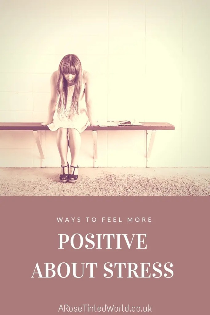 Ways to feel more positive about stress