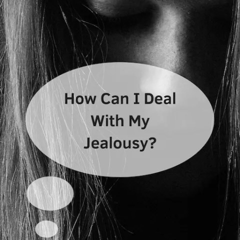 How Can I Deal With My Jealousy?