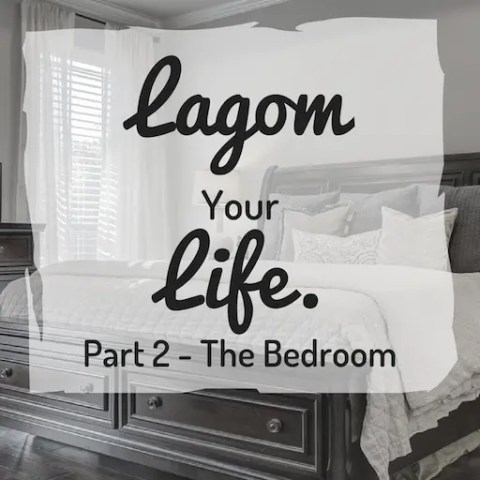 Lagom Your Life. Part 2 – The Bedroom