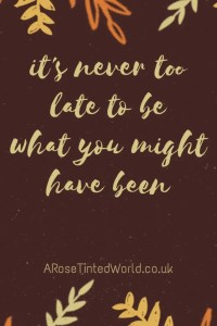 60 Positive Motivational Quotes - it is never too late to be what you might have been