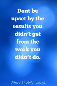 60 Positive Motivational Quotes - don't be upset by the results you did't get from the work that you didn't do
