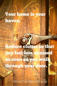 60 Positive Motivational Quotes - your home is your haven. Reduce clutter so that you feel relaxed as soon as you go through your door.