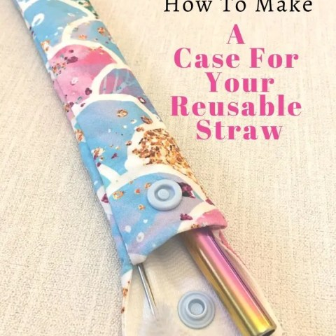 How To Make A Reusable Straw Case – For Bamboo or Stainless Steel Straws