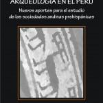 """Publican libro """"Arqueología en el Perú: Nuevos aportes para el estudio de las sociedades andinas prehispánicas"""