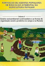 MMA - Formação de Agentes Populares de Educação Ambiental na Agricultura Familiar - Volume 3 - Cenário socioambiental rural brasileiro e as formas de organização social e produtiva no campo e na floresta