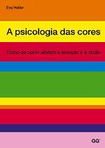 A psicologia das cores – Como as cores afetam a emoção e a razão