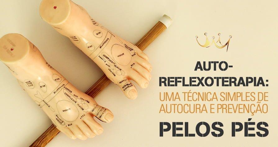 Autoreflexoterapia: uma técnica simples de auto cura e prevenção pelos pés.