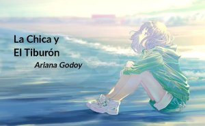 La Chica y El Tiburón, My Wattpad Love de Ariana Godoy